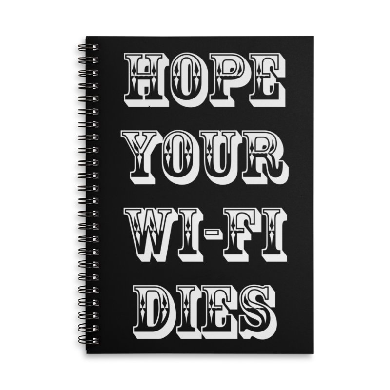 Hope Your Wi-Fi Dies - The Revenge Of The Angry Girlfriend Accessories Lined Spiral Notebook by ALMA VISUAL's Artist Shop