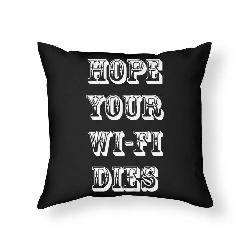 Hope Your Wi-Fi Dies - The Revenge Of The Angry Girlfriend Home Throw Pillow by ALMA VISUAL's Artist Shop