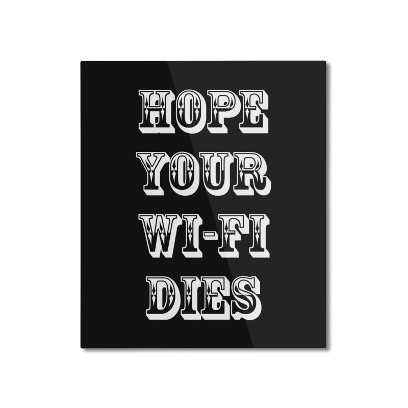Hope Your Wi-Fi Dies - The Revenge Of The Angry Girlfriend Home Mounted Aluminum Print by ALMA VISUAL's Artist Shop