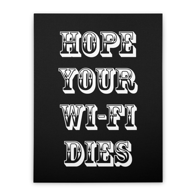 Hope Your Wi-Fi Dies - The Revenge Of The Angry Girlfriend Home Stretched Canvas by ALMA VISUAL's Artist Shop