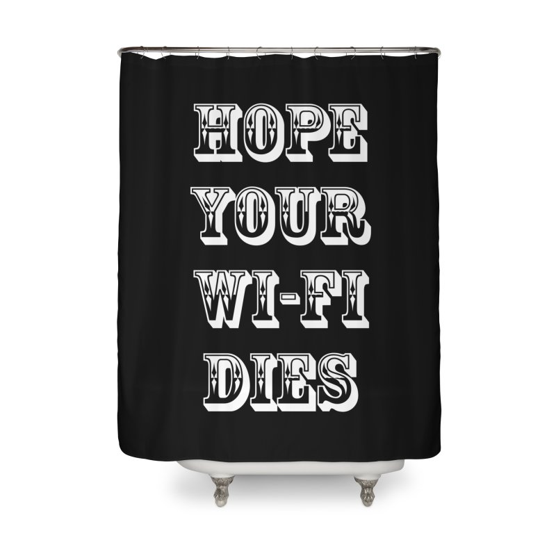 Hope Your Wi-Fi Dies - The Revenge Of The Angry Girlfriend Home Shower Curtain by ALMA VISUAL's Artist Shop