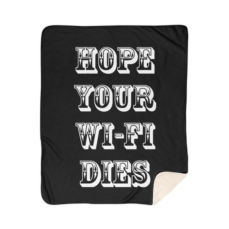 Hope Your Wi-Fi Dies - The Revenge Of The Angry Girlfriend Home Sherpa Blanket Blanket by ALMA VISUAL's Artist Shop