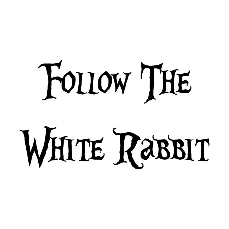 Follow The White Rabbit by ALMA VISUAL's Artist Shop