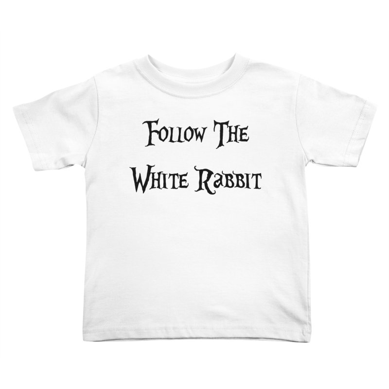 Follow The White Rabbit Kids Toddler T-Shirt by ALMA VISUAL's Artist Shop