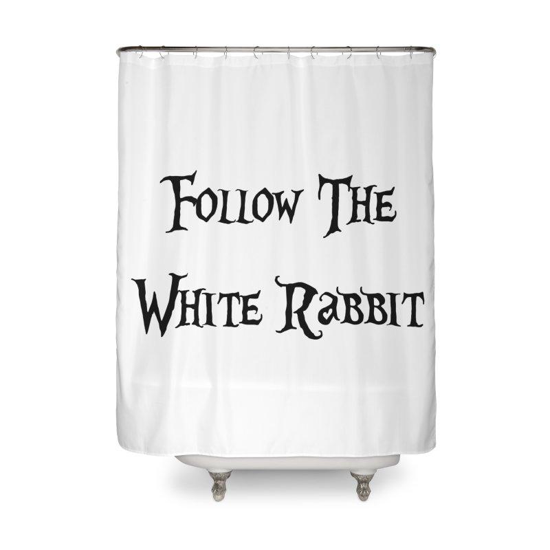 Follow The White Rabbit Home Shower Curtain by ALMA VISUAL's Artist Shop