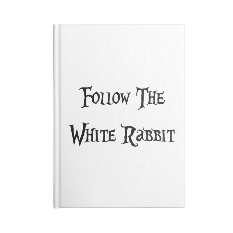 Follow The White Rabbit Accessories Notebook by ALMA VISUAL's Artist Shop