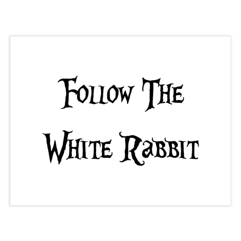 Follow The White Rabbit Home Fine Art Print by ALMA VISUAL's Artist Shop