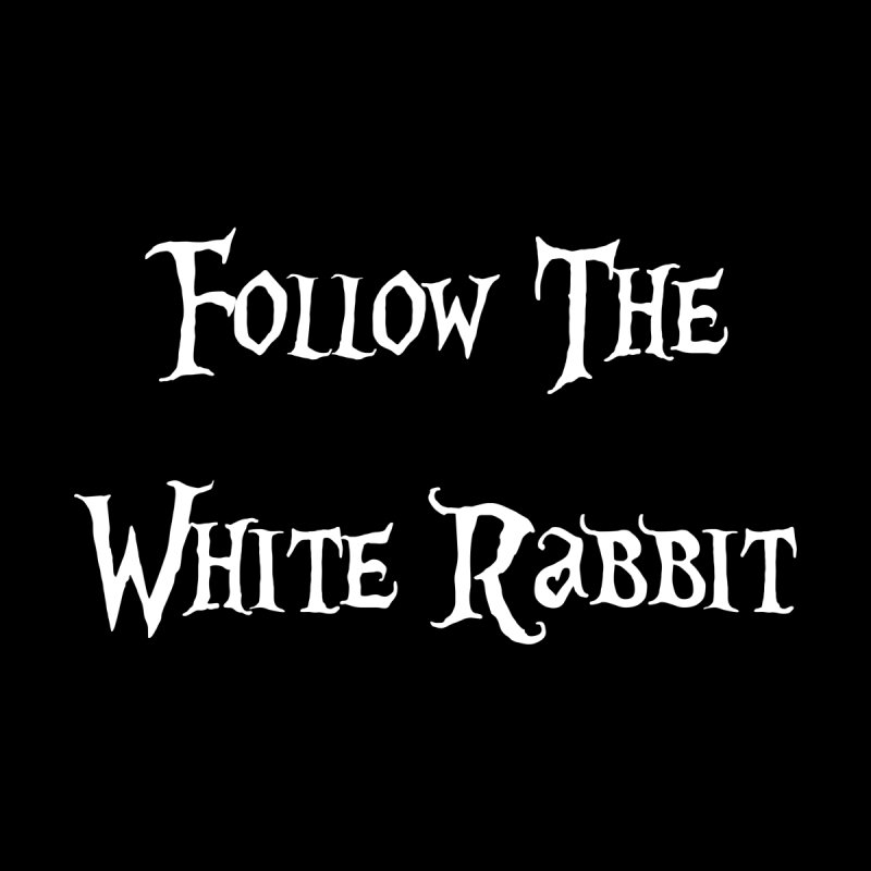 Follow The White Rabbit BLACK BACKGROUND None  by ALMA VISUAL's Artist Shop