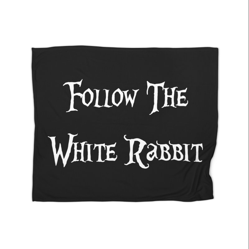 Follow The White Rabbit BLACK BACKGROUND Home Blanket by ALMA VISUAL's Artist Shop