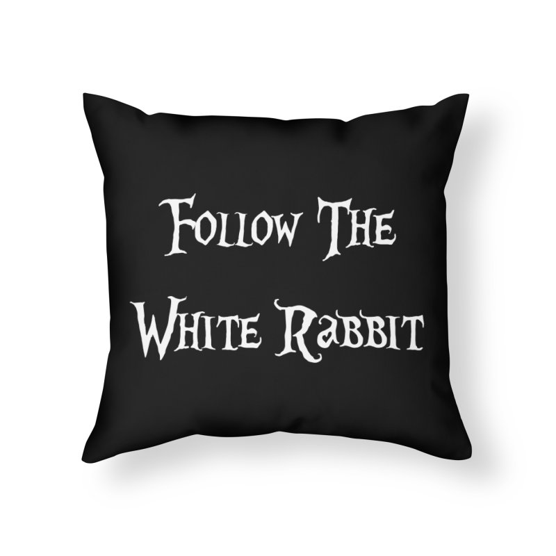Follow The White Rabbit BLACK BACKGROUND Home Throw Pillow by ALMA VISUAL's Artist Shop