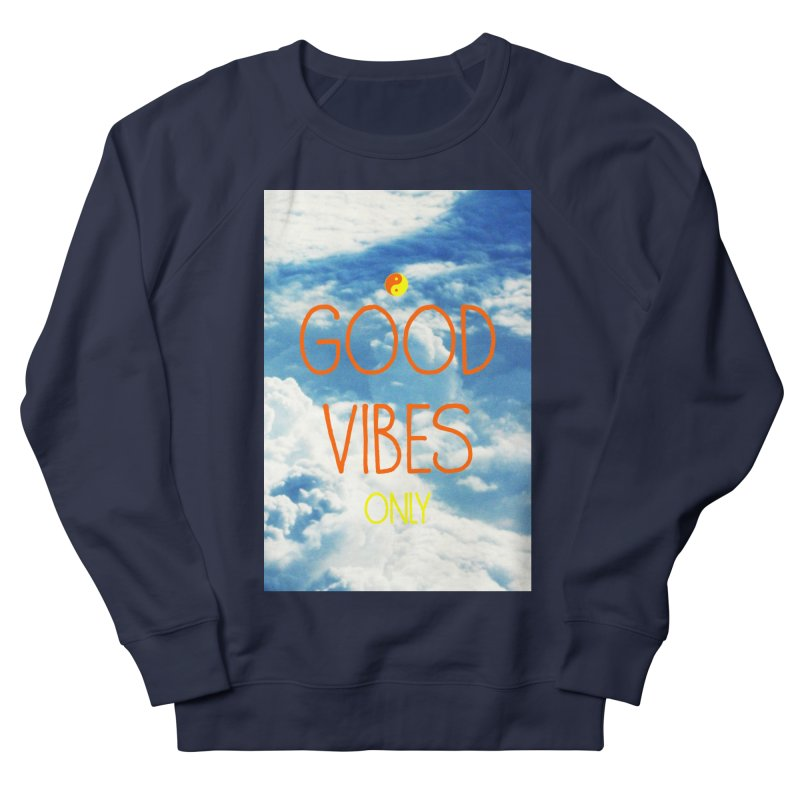 Good Vibes Only, sky Men's French Terry Sweatshirt by ALMA VISUAL's Artist Shop