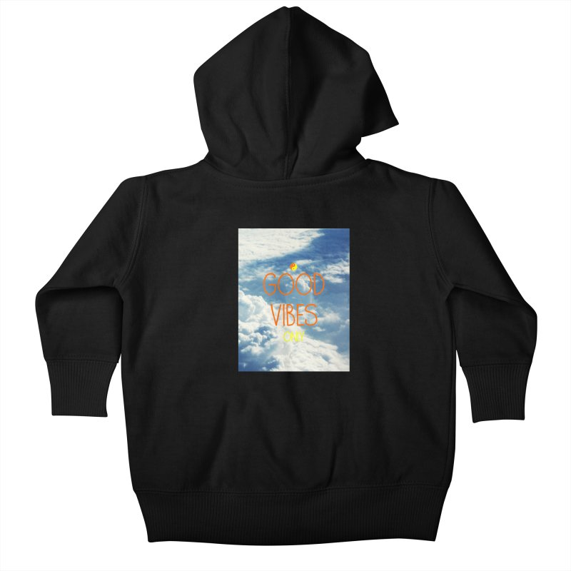 Good Vibes Only, sky Kids Baby Zip-Up Hoody by ALMA VISUAL's Artist Shop