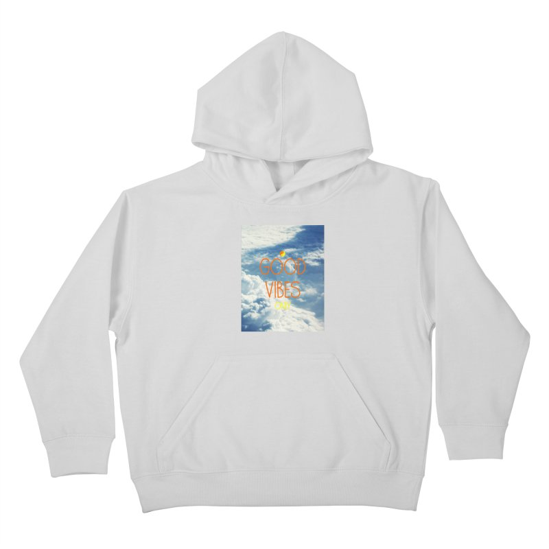 Good Vibes Only, sky Kids Pullover Hoody by ALMA VISUAL's Artist Shop