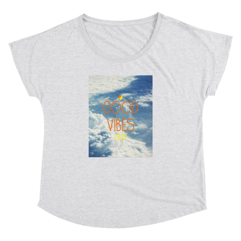 Good Vibes Only, sky Women's Dolman by ALMA VISUAL's Artist Shop