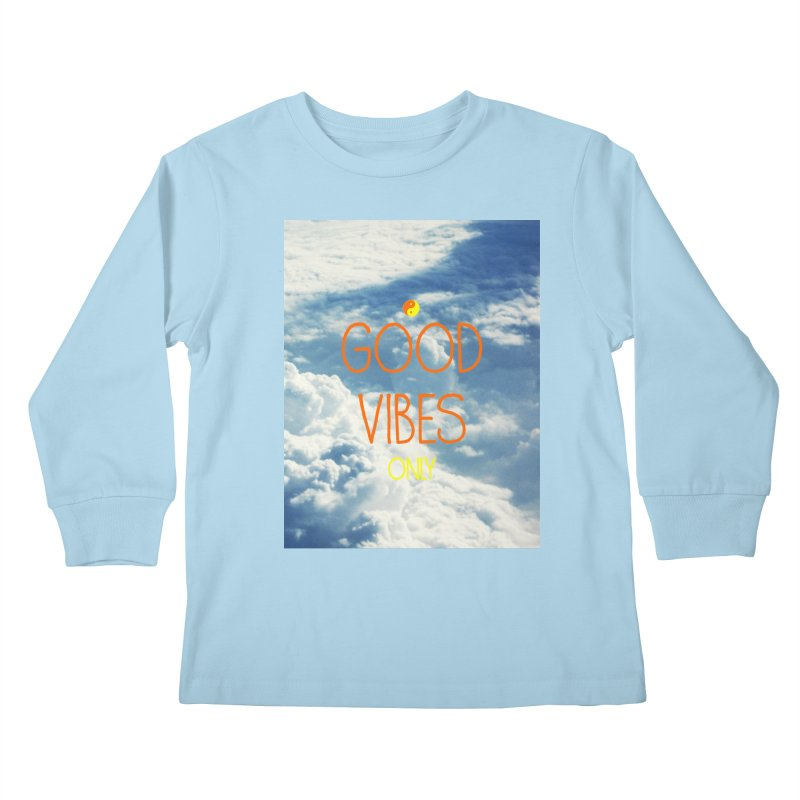 Good Vibes Only, sky Kids Longsleeve T-Shirt by ALMA VISUAL's Artist Shop