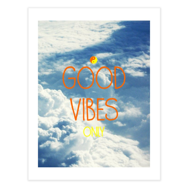 Good Vibes Only, sky Home Fine Art Print by ALMA VISUAL's Artist Shop