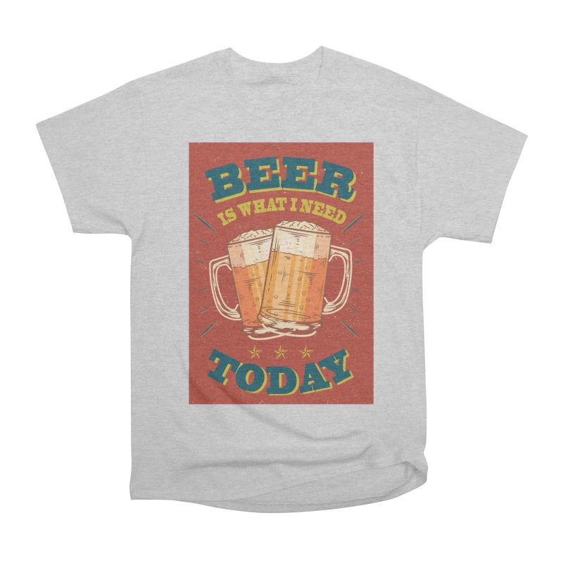 Beer is what i need today, vintage poster Women's Heavyweight Unisex T-Shirt by ALMA VISUAL's Artist Shop