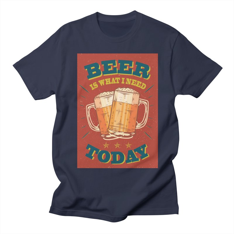 Beer is what i need today, vintage poster Women's Unisex T-Shirt by ALMA VISUAL's Artist Shop