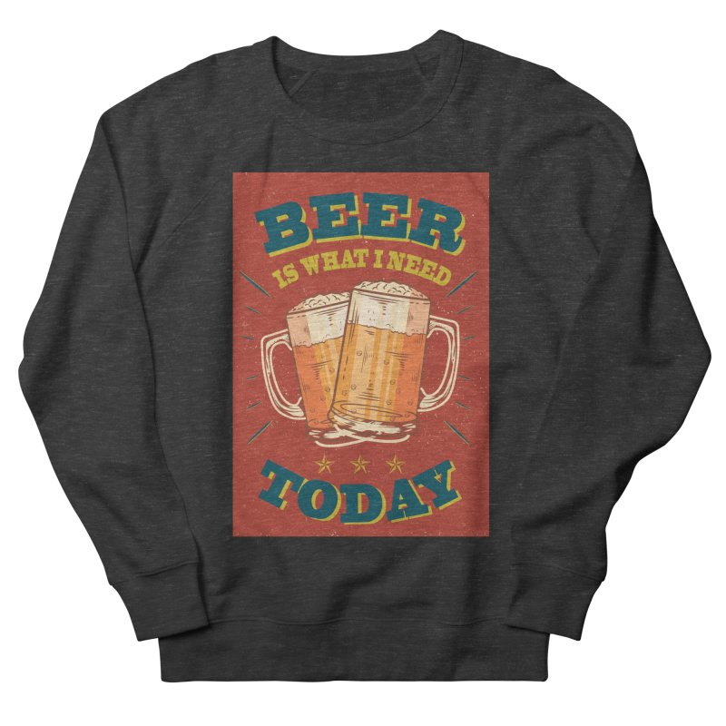 Beer is what i need today, vintage poster Women's Sweatshirt by ALMA VISUAL's Artist Shop