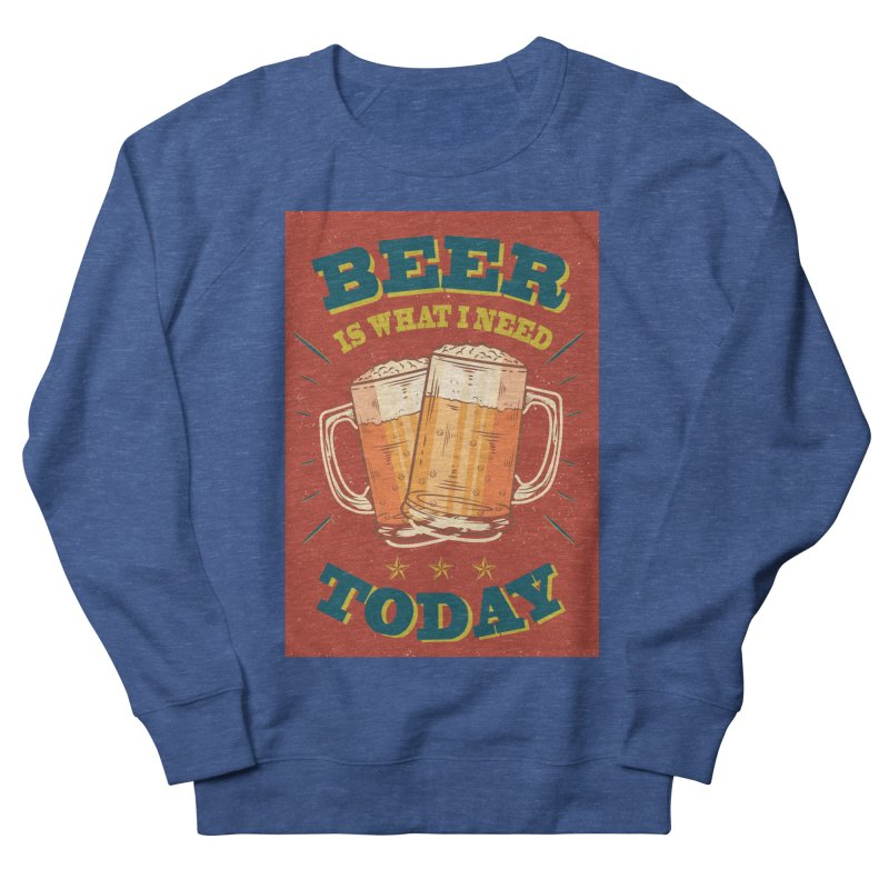 Beer is what i need today, vintage poster Women's French Terry Sweatshirt by ALMA VISUAL's Artist Shop