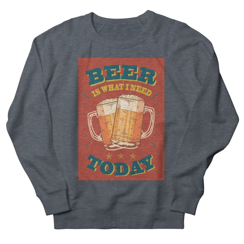 Beer is what i need today, vintage poster Men's Sweatshirt by ALMA VISUAL's Artist Shop