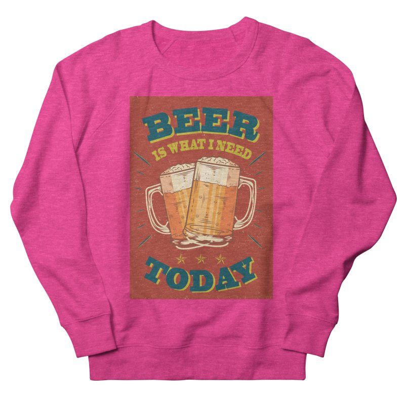 Beer is what i need today, vintage poster Men's French Terry Sweatshirt by ALMA VISUAL's Artist Shop