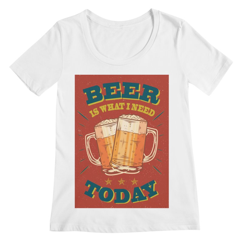 Beer is what i need today, vintage poster Women's Regular Scoop Neck by ALMA VISUAL's Artist Shop