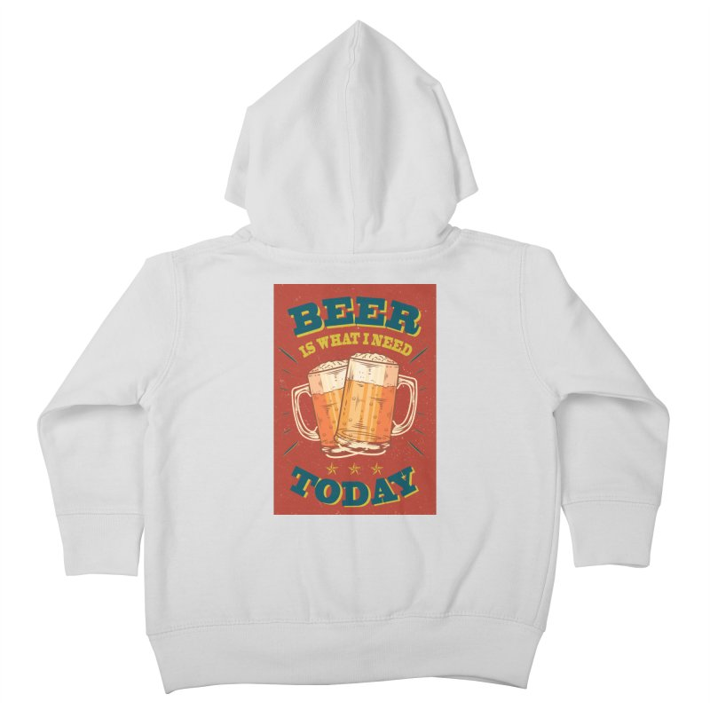 Beer is what i need today, vintage poster Kids Toddler Zip-Up Hoody by ALMA VISUAL's Artist Shop