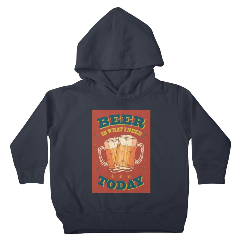Beer is what i need today, vintage poster Kids Toddler Pullover Hoody by ALMA VISUAL's Artist Shop