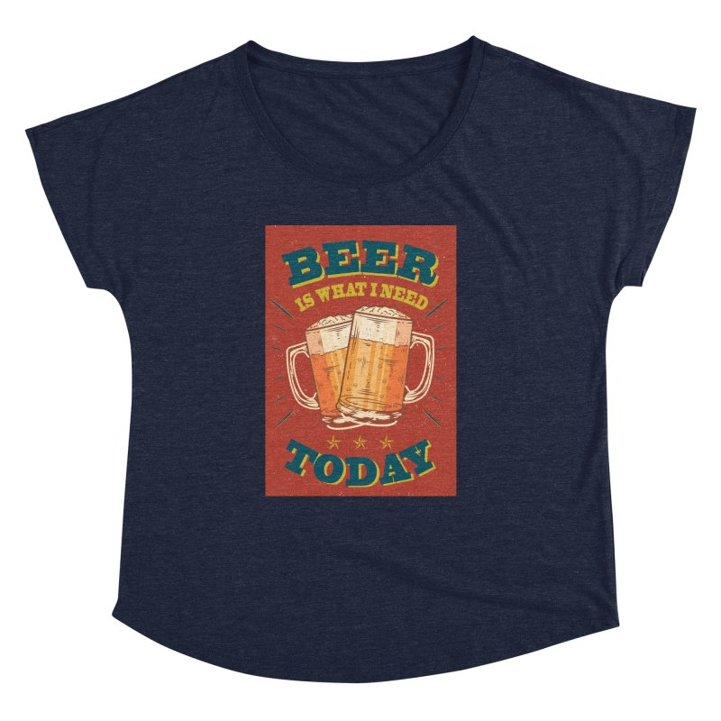 Beer is what i need today, vintage poster Women's Dolman Scoop Neck by ALMA VISUAL's Artist Shop