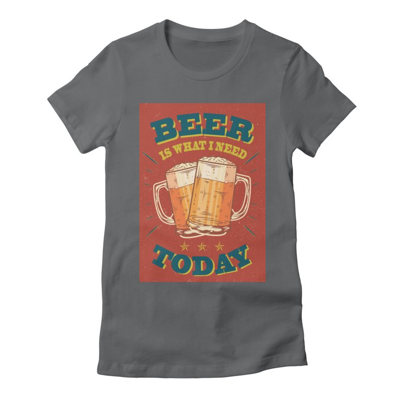 Beer is what i need today, vintage poster Women's Fitted T-Shirt by ALMA VISUAL's Artist Shop