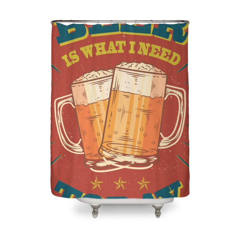 Beer is what i need today, vintage poster Home Shower Curtain by ALMA VISUAL's Artist Shop