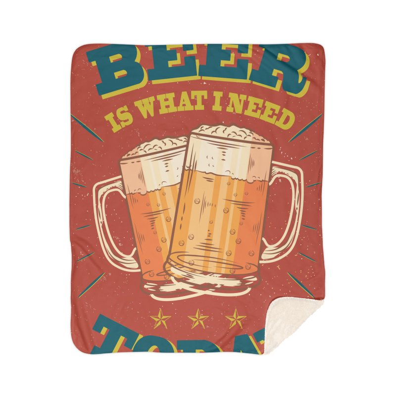 Beer is what i need today, vintage poster Home Sherpa Blanket Blanket by ALMA VISUAL's Artist Shop