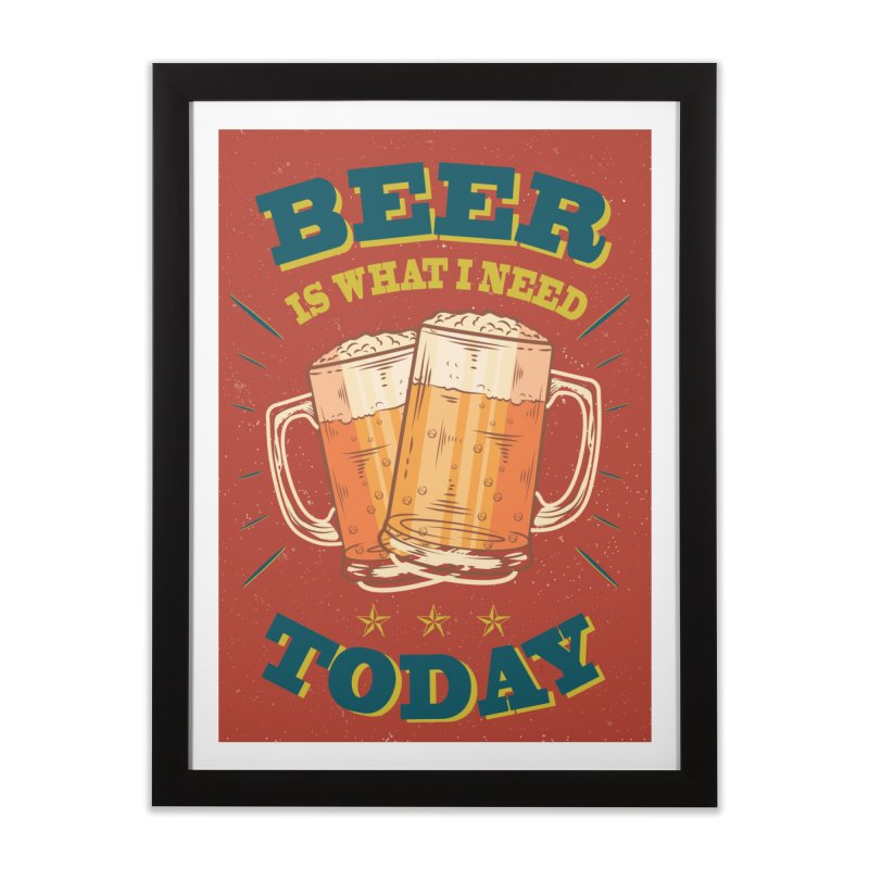Beer is what i need today, vintage poster Home Framed Fine Art Print by ALMA VISUAL's Artist Shop