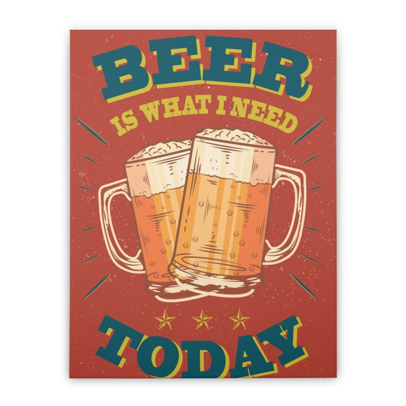 Beer is what i need today, vintage poster Home Stretched Canvas by ALMA VISUAL's Artist Shop