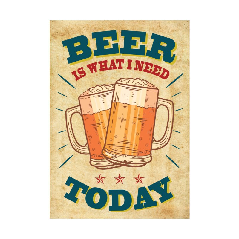 Beer is what i need today, vintage poster, old paper texture by ALMA VISUAL's Artist Shop
