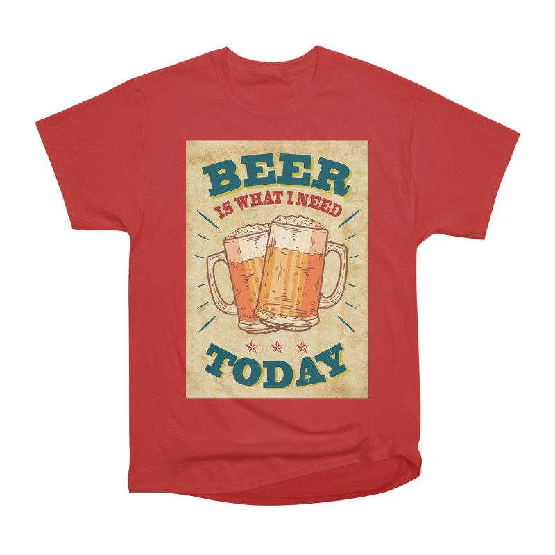 Beer is what i need today, vintage poster, old paper texture Men's Classic T-Shirt by ALMA VISUAL's Artist Shop