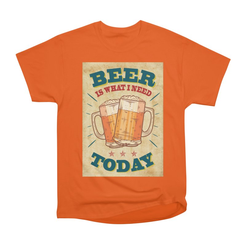 Beer is what i need today, vintage poster, old paper texture Women's Heavyweight Unisex T-Shirt by ALMA VISUAL's Artist Shop