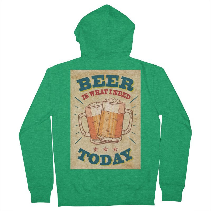 Beer is what i need today, vintage poster, old paper texture Women's French Terry Zip-Up Hoody by ALMA VISUAL's Artist Shop
