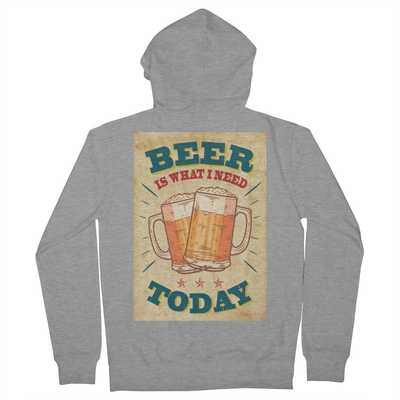 Beer is what i need today, vintage poster, old paper texture Women's Zip-Up Hoody by ALMA VISUAL's Artist Shop