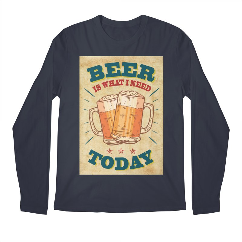 Beer is what i need today, vintage poster, old paper texture Men's Longsleeve T-Shirt by ALMA VISUAL's Artist Shop