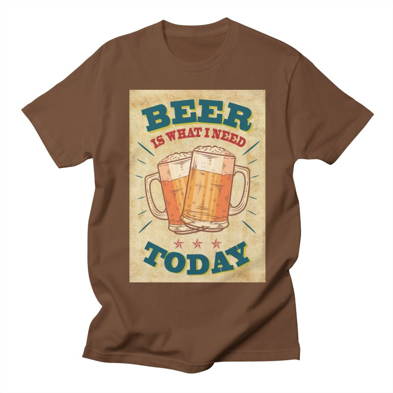 Beer is what i need today, vintage poster, old paper texture Women's Regular Unisex T-Shirt by ALMA VISUAL's Artist Shop