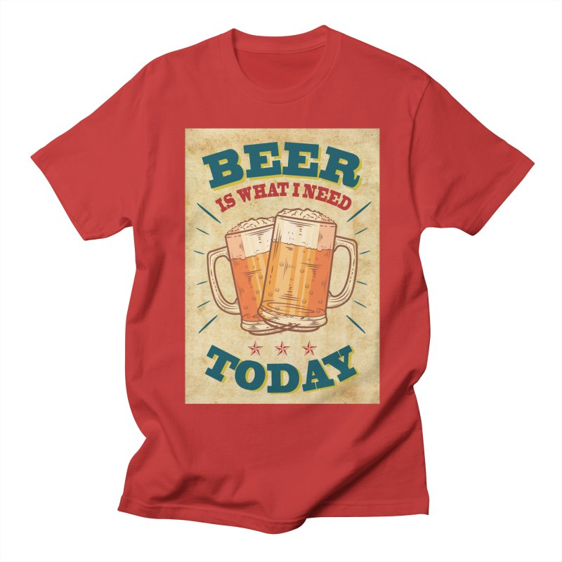 Beer is what i need today, vintage poster, old paper texture Women's Unisex T-Shirt by ALMA VISUAL's Artist Shop