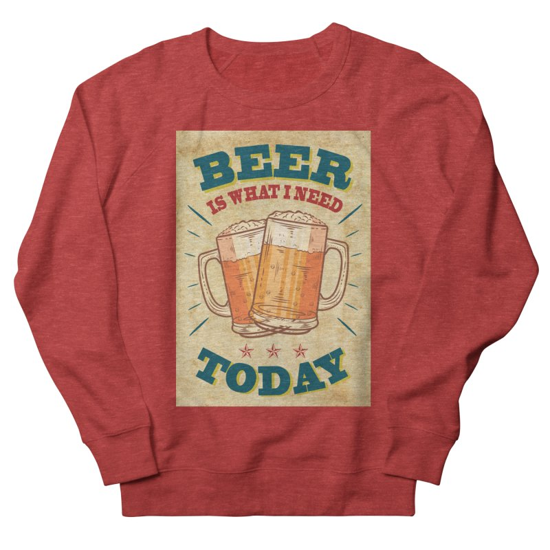 Beer is what i need today, vintage poster, old paper texture Women's Sweatshirt by ALMA VISUAL's Artist Shop