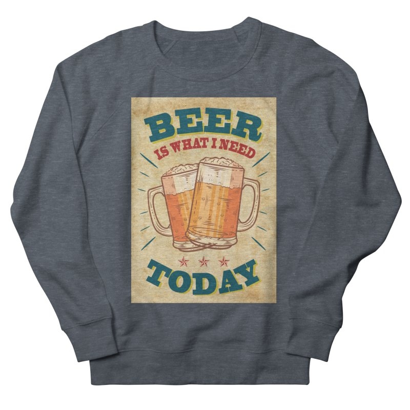 Beer is what i need today, vintage poster, old paper texture Men's Sweatshirt by ALMA VISUAL's Artist Shop