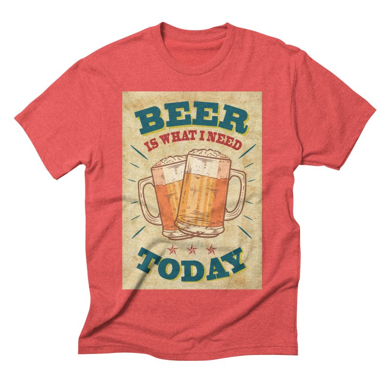 Beer is what i need today, vintage poster, old paper texture Men's Triblend T-Shirt by ALMA VISUAL's Artist Shop