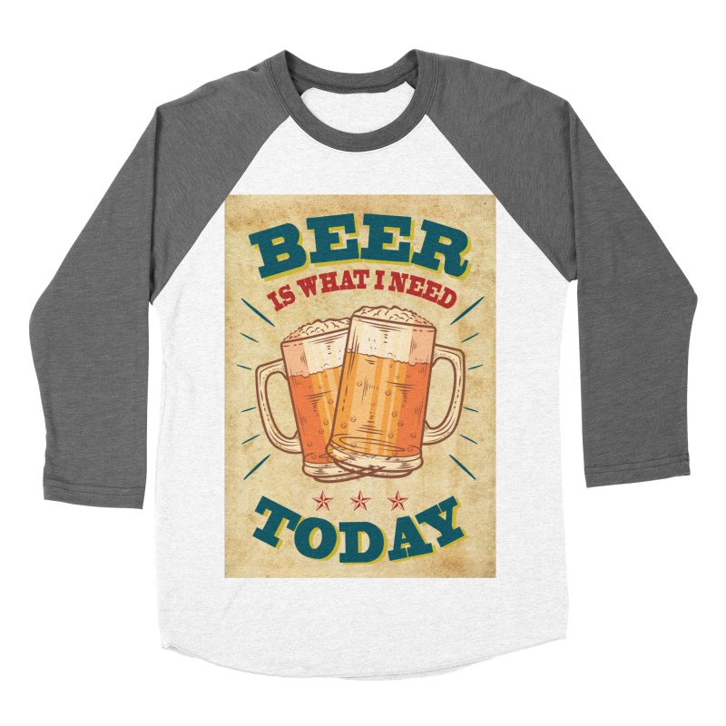 Beer is what i need today, vintage poster, old paper texture Women's Baseball Triblend Longsleeve T-Shirt by ALMA VISUAL's Artist Shop