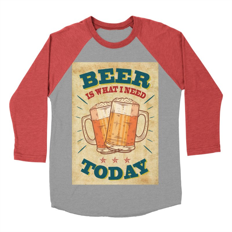 Beer is what i need today, vintage poster, old paper texture Men's Baseball Triblend T-Shirt by ALMA VISUAL's Artist Shop