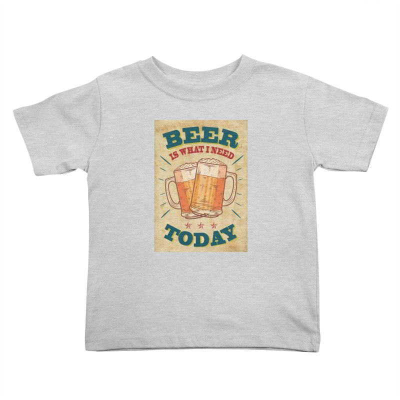 Beer is what i need today, vintage poster, old paper texture Kids Toddler T-Shirt by ALMA VISUAL's Artist Shop