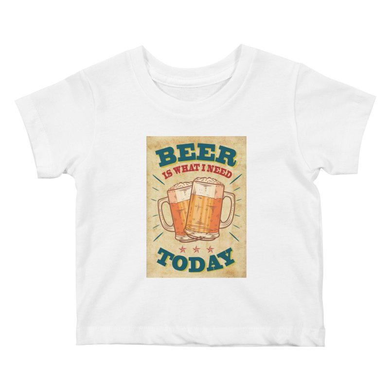 Beer is what i need today, vintage poster, old paper texture Kids Baby T-Shirt by ALMA VISUAL's Artist Shop